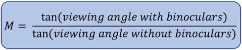 M = tan(viewing angle with binoculars) / tan(viewing angle without binoculars)